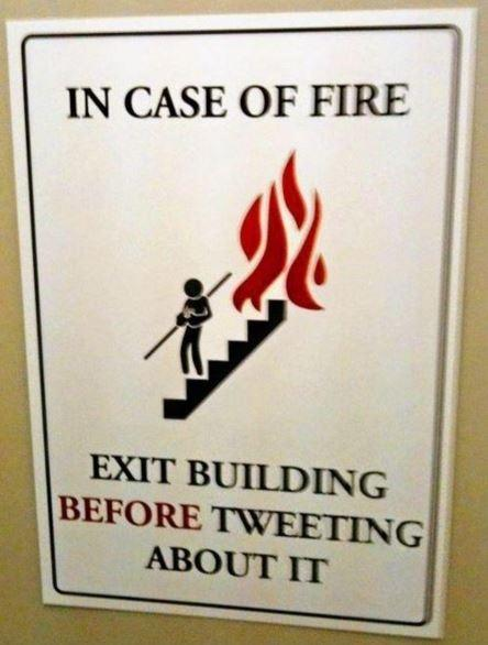 in-case-of-fire-exit-the-building-before-tweeting-about-it-quote-1.jpg